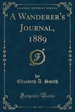 A Wanderer's Journal, 1889 (Classic Reprint) af Elizabeth a. Smith