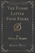 The Funny Little Food Folks (Classic Reprint) af Willis N. Bugbee