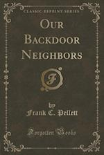 Our Backdoor Neighbors (Classic Reprint)