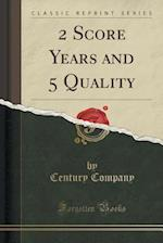 2 Score Years and 5 Quality (Classic Reprint) af Century Company