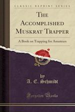 The Accomplished Muskrat Trapper