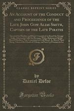 An Account of the Conduct and Proceedings of the Late John Gow Alias Smith, Captain of the Late Pirates