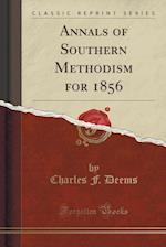 Annals of Southern Methodism for 1856 (Classic Reprint)