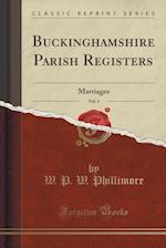 Buckinghamshire Parish Registers, Vol. 4: Marriages (Classic Reprint)