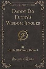Daddy Do Funny's Wisdom Jingles (Classic Reprint)
