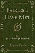 Fairies I Have Met (Classic Reprint)