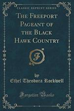 The Freeport Pageant of the Black Hawk Country (Classic Reprint) af Ethel Theodora Rockwell