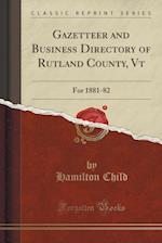 Gazetteer and Business Directory of Rutland County, Vt: For 1881-82 (Classic Reprint) af Hamilton Child