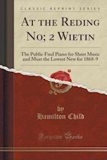 At the Reding No; 2 Wietin: The Public Find Piano for Sheet Music and Must the Lowest New for 1868-9 (Classic Reprint) af Hamilton Child