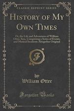 History of My Own Times: Or, the Life and Adventures of William Otter, Sen;, Comprising a Series of Events, and Musical Incidents Altogether Original af William Otter
