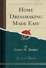Home Dressmaking Made Easy (Classic Reprint)