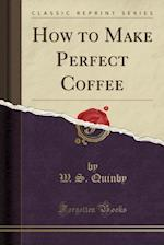 How to Make Perfect Coffee (Classic Reprint)