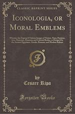 Iconologia: Or, Moral Emblems (Classic Reprint)