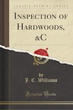 Inspection of Hardwoods, &C (Classic Reprint) af J. C. Williams