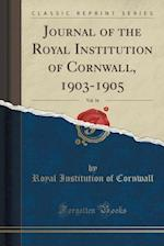 Journal of the Royal Institution of Cornwall, 1903-1905, Vol. 16 (Classic Reprint) af Royal Institution of Cornwall