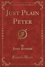 Just Plain Peter (Classic Reprint) af Janet Prentiss