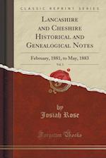 Lancashire and Cheshire Historical and Genealogical Notes, Vol. 3 af Josiah Rose