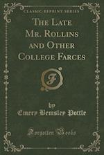 The Late Mr. Rollins and Other College Farces (Classic Reprint) af Emery Bemsley Pottle