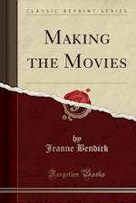 Making the Movies (Classic Reprint)
