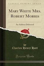 Mary White Mrs. Robert Morris
