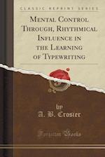Mental Control Through, Rhythmical Influence in the Learning of Typewriting (Classic Reprint)