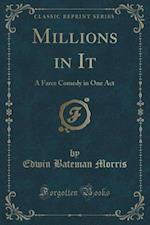 Millions in It: A Farce Comedy in One Act (Classic Reprint) af Edwin Bateman Morris
