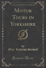 Motor Tours in Yorkshire (Classic Reprint)
