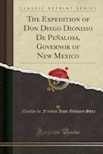 The Expedition of Don Diego Dionisio de Penalosa, Governor of New Mexico (Classic Reprint)