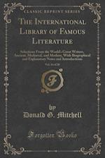 The International Library of Famous Literature, Vol. 14 of 20: Selections From the World's Great Writers, Ancient, Mediæval, and Modern, With Biograph