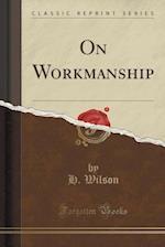 On Workmanship (Classic Reprint)
