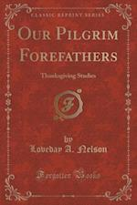 Our Pilgrim Forefathers af Loveday A. Nelson