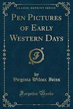 Pen Pictures of Early Western Days (Classic Reprint) af Virginia Wilcox Ivins