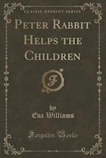 Peter Rabbit Helps the Children (Classic Reprint) af Eva Williams