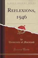 Reflexions, 1946 (Classic Reprint) af University Of Maryland