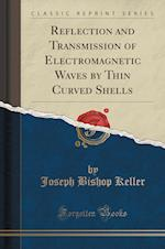 Reflection and Transmission of Electromagnetic Waves by Thin Curved Shells (Classic Reprint)