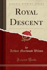 Royal Descent (Classic Reprint)