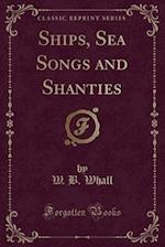 Ships, Sea Songs and Shanties (Classic Reprint)
