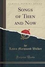 Songs of Then and Now (Classic Reprint) af Laura Marquand Walker