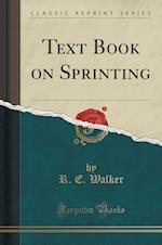 Text Book on Sprinting (Classic Reprint)