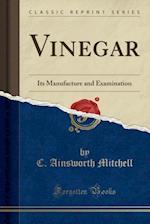 Vinegar: Its Manufacture and Examination (Classic Reprint)
