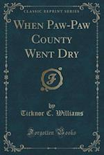 When Paw-Paw County Went Dry (Classic Reprint) af Ticknor C. Williams