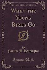 When the Young Birds Go (Classic Reprint) af Pauline B. Barrington