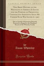 This Brief History of the Whiteleys in America Is Issued for the Purpose of Presenting Changes and Additions Since My Former Book Was Issued in 1907