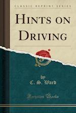 Hints on Driving (Classic Reprint) af C. S. Ward