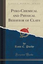 Pyro-Chemical and Physical Behavior of Clays (Classic Reprint) af Ross C. Purdy