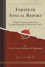 Fortieth Annual Report af State Lunatic Hospital at Worcester