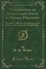 Conversations on Some Leading Points in Natural Philosophy af B. H. Draper
