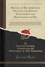 Manual of Recommended Practice for Railway Engineering and Maintenance of Way: Containing the Definitions, Specifications and Principles of Practice A af American Railway Engineerin Association