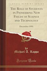 The Role of Students in Pioneering New Fields of Science and Technology: December 1991 (Classic Reprint)
