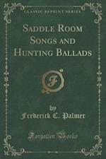 Saddle Room Songs and Hunting Ballads (Classic Reprint) af Frederick C. Palmer